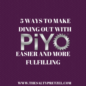 WAYS TO MAKE DINING OUT WITH PiYo EASIER AND MORE FULFILLING
